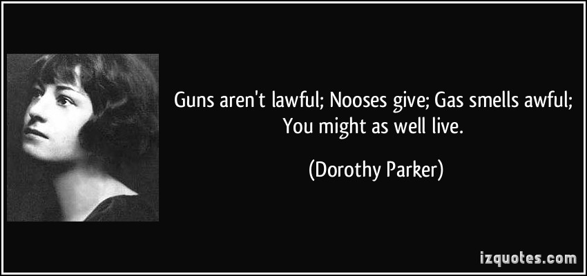 quote-guns-aren-t-lawful-nooses-give-gas-smells-awful-you-might-as-well-live-dorothy-parker-309018